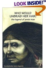 Buy Who Would Unbraid Her Hair-The Legend of Annie Mae by Antoinette Nora Claypoole